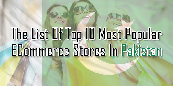 The-List-Of-Top-10-Most-Popular-ECommerce-Stores-In-Pakistan
