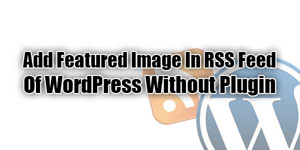 Add-Featured-Image-In-RSS-Feed-Of-WordPress-Without-Plugin