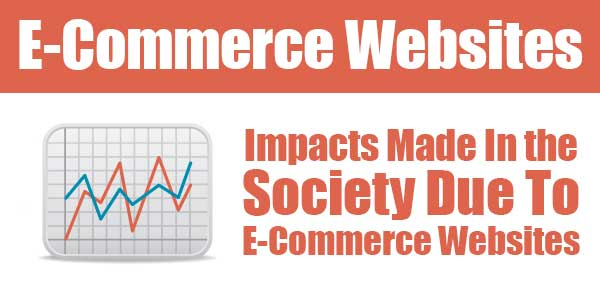 E-Commerce-Websites-Impacts-Made-In-the-Society-Due-To-E-Commerce-Websites