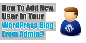 How-To-Add-New-User-In-Your-WordPress-Blog-From-Admin