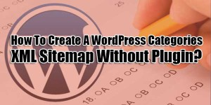 How-To-Create-A-WordPress-Categories-XML-Sitemap-Without-Plugin