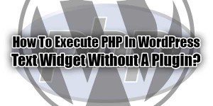 How-To-Execute-PHP-In-WordPress-Text-Widget-Without-A-Plugin