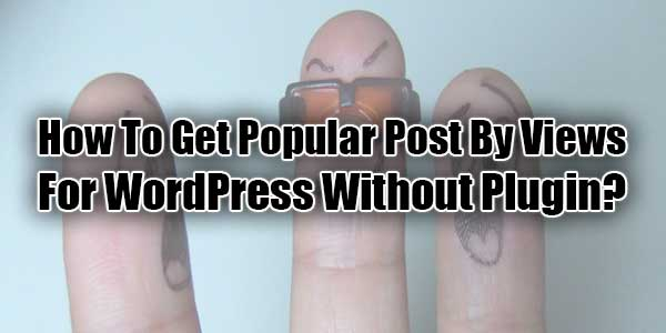 How-To-Get-Popular-Post-By-Views-For-WordPress-Without-Plugin