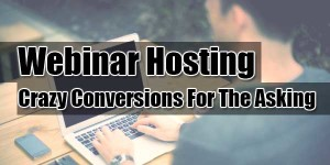 Webinar-Hosting-Crazy-Conversions-For-The-Asking