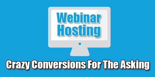 Webinar-Hosting---Crazy-Conversions-For-The-Asking