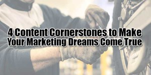 4-Content-Cornerstones-to-Make-Your-Marketing-Dreams-Come-True