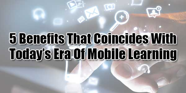 5-Benefits-That-Coincides-With-Today's-Era-Of-Mobile-Learning