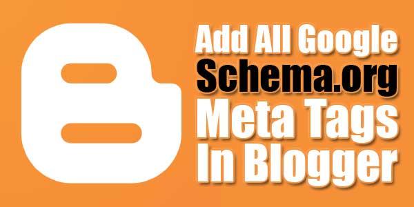 Add-All-Google-Schema.org-Meta-Tags-In-Blogger