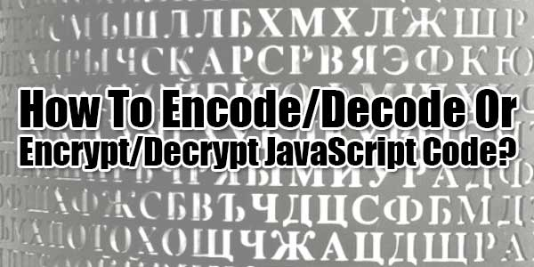 How-To-Encode-Decode-Or-Encrypt-Decrypt-JavaScript-Code