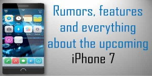 Rumors-Features-And-Everything-About-The-Upcoming-iPhone-7