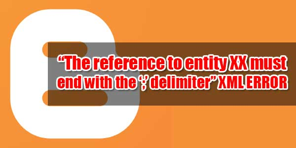 The-reference-to-entity-XX-must-end-with-the-delimiter-XML-ERROR