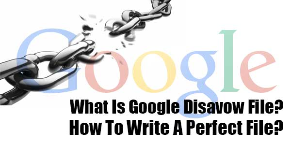 What-Is-Google-Disavow-File-And-How-To-Write-A-Perfect-File