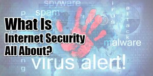 What-Is-Internet-Security-All-About-A-Brief-Study-About-It