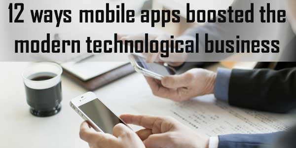 12-Ways-Mobile-Apps-Boosted-The-Modern-Technological-Business