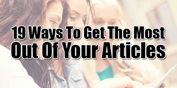 19-Ways-To-Get-The-Most-Out-Of-Your-Articles