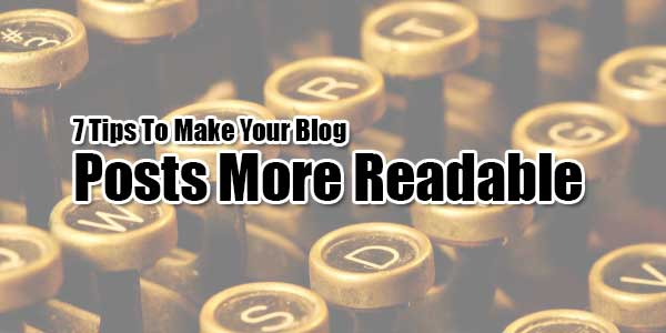 7-Tips-To-Make-Your-Blog-Posts-More-Read-able