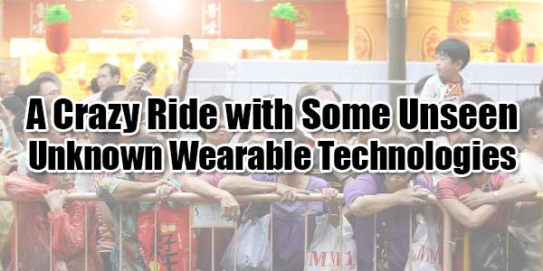 A-Crazy-Ride-with-Some-Unseen-Unknown-Wearable-Technologies
