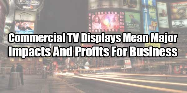 Commercial-TV-Displays-Mean-Major-Impacts-And-Major-Profits-For-Business