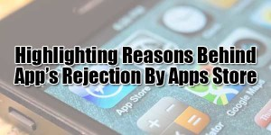 Highlighting-Reasons-Behind-Apps-Rejection-By-Apps-Store