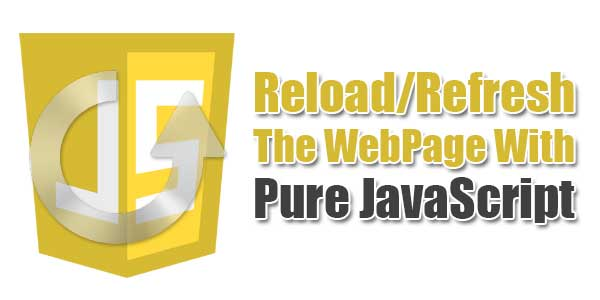 How-To-Reload-Refresh-The-WebPage-With-Pure-JavaScript