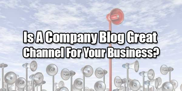 Is-A-Company-Blog-Great-Channel-For-Your-Business