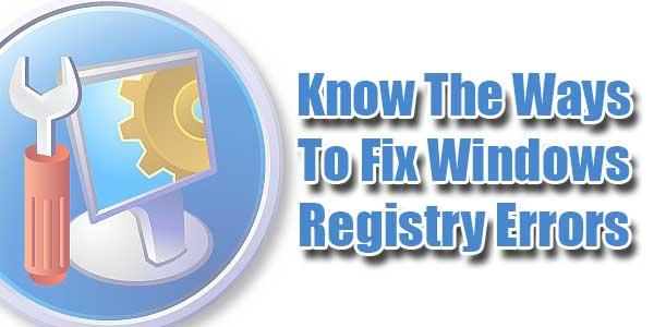 Know-The-Ways-To-Fix-Windows-Registry-Error