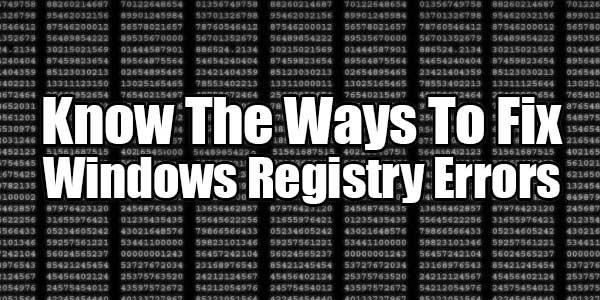 Know-The-Ways-To-Fix-Windows-Registry-Errors