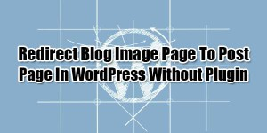 Redirect-Blog-Image-Page-To-Post-Page-In-WordPress-Without-Plugin