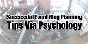 Successful-Event-Blog-Planning-Tips-Via-Psychology