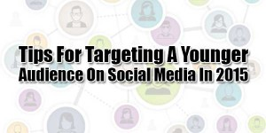 Tips-For-Targeting-A-Younger-Audience-On-Social-Media-In-2015