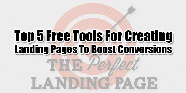 Top-5-Free-Tools-For-Creating-Landing-Pages-To-Boost-Conversions
