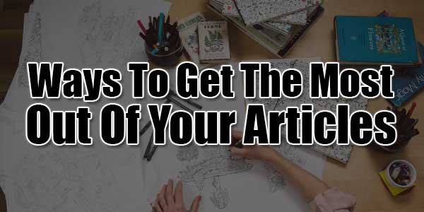 Ways-To-Get-The-Most-Out-Of-Your-Articles
