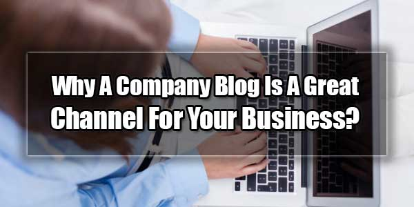 Why-A-Company-Blog-Is-A-Great-Channel-For-Your-Business