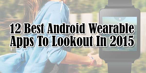 12-Best-Android-Wearable-Apps-To-Lookout-In-2015