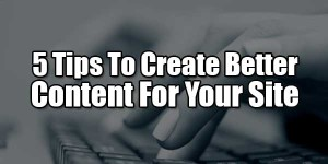 5-Tips-To-Create-Better-Content-For-Your-Site