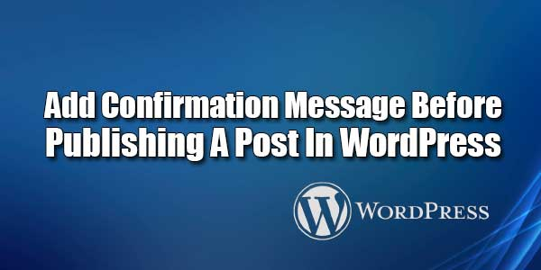 Add-Confirmation-Message-Before-Publishing-A-Post-In-WordPress