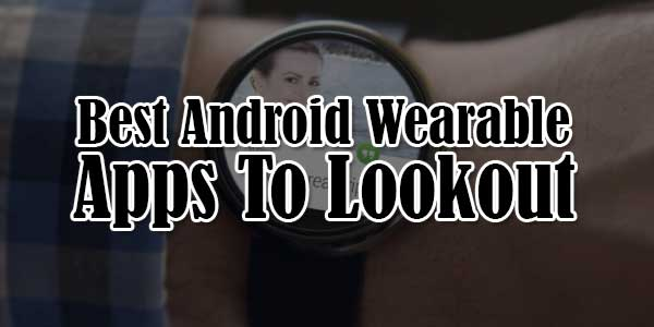 Best-Android-Wearable-Apps-To-Lookout