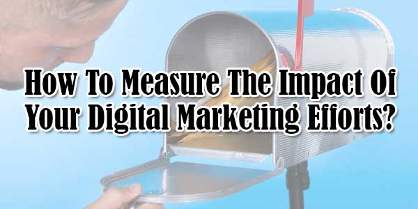 How-To-Measure-The-Impact-Of-Your-Digital-Marketing-Efforts