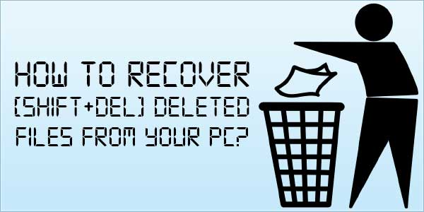 How-To-Recover-[SHIFT+DEL]-Deleted-Files-From-Your-PC