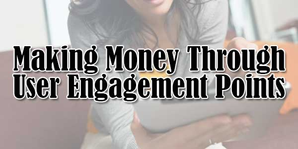 Making-Money-Through-User-Engagement-Points
