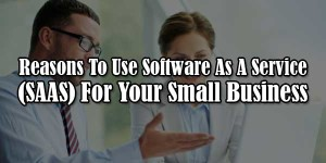 Reasons-To-Use-Software-As-A-Service-(SAAS)-For-Your-Small-Business