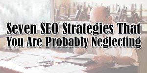 Seven-SEO-Strategies-That-You-Are-Probably-Neglecting