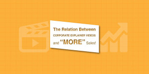 The-Relation-Between-Corporate-Explainer-Videos-And-More-Sales