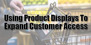 Using-Product-Displays-To-Expand-Customer-Access