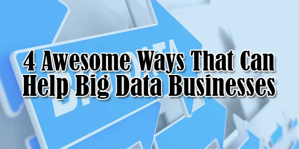 4-Awesome-Ways-That-Can-Help-Big-Data-Businesses