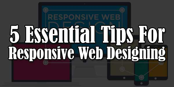 5-Essential-Tips-For-Responsive-Web-Designing