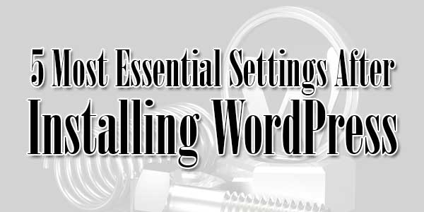 5-Most-Essential-Settings-After-Installing-WordPress