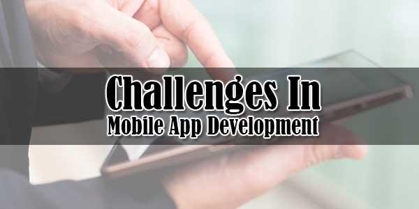 Challenges-In-Mobile-App-Development