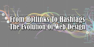 From-Hotlinks-To-Hashtags-The-Evolution-Of-Web-Design