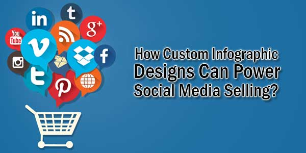How-Custom-Infographic-Designs-Can-Power-Social-Media-Selling